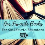 Our Favorite Books For Childbirth Educators