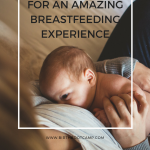 10 tips for an amazing breastfeeding experience