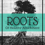 roots of healthy attachment