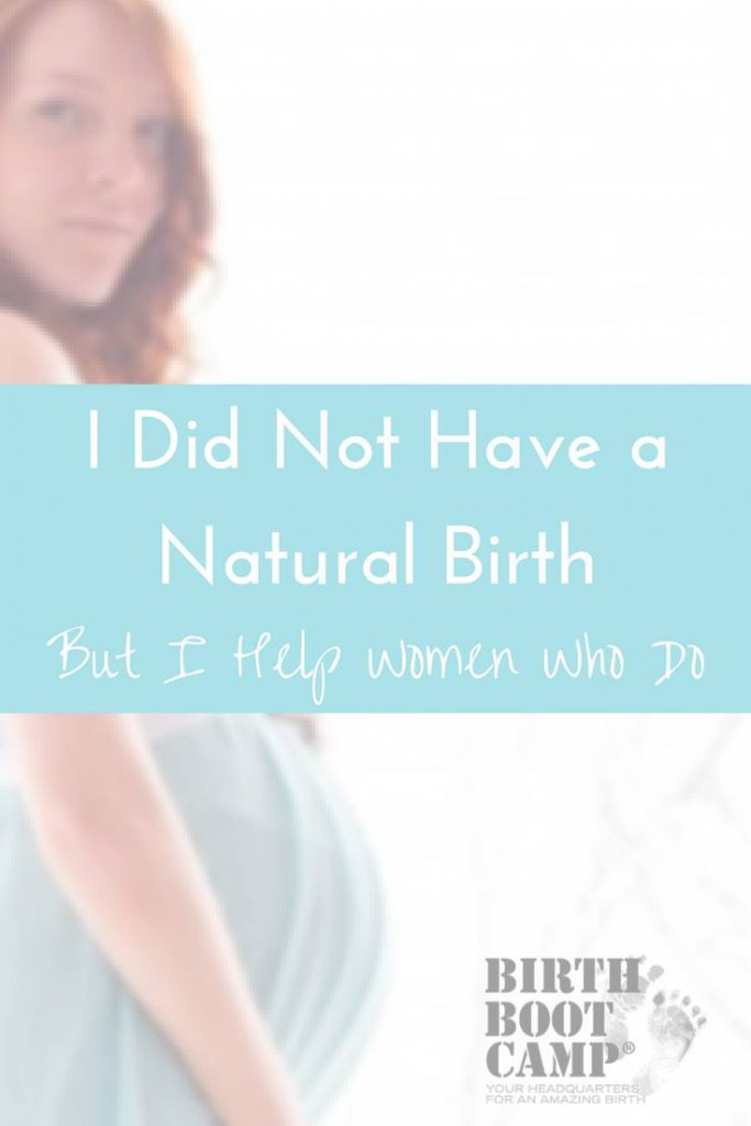 I did not have a natural birth, buy I help women who do
