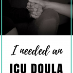 I needed an icu doula