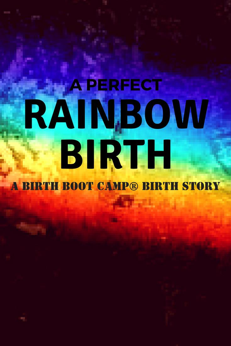 A perfect rainbow birth: a birth boot camp birth story
