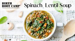 Birth Boot Camp - Spinach Lentil Soup - What to Eat Wednesday